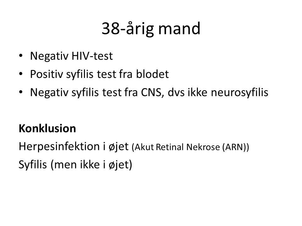 38-årig mand Negativ HIV-test Positiv syfilis test fra blodet