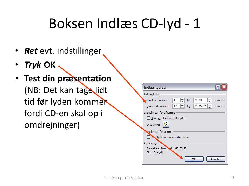 Boksen Indlæs CD-lyd - 1 Ret evt. indstillinger Tryk OK