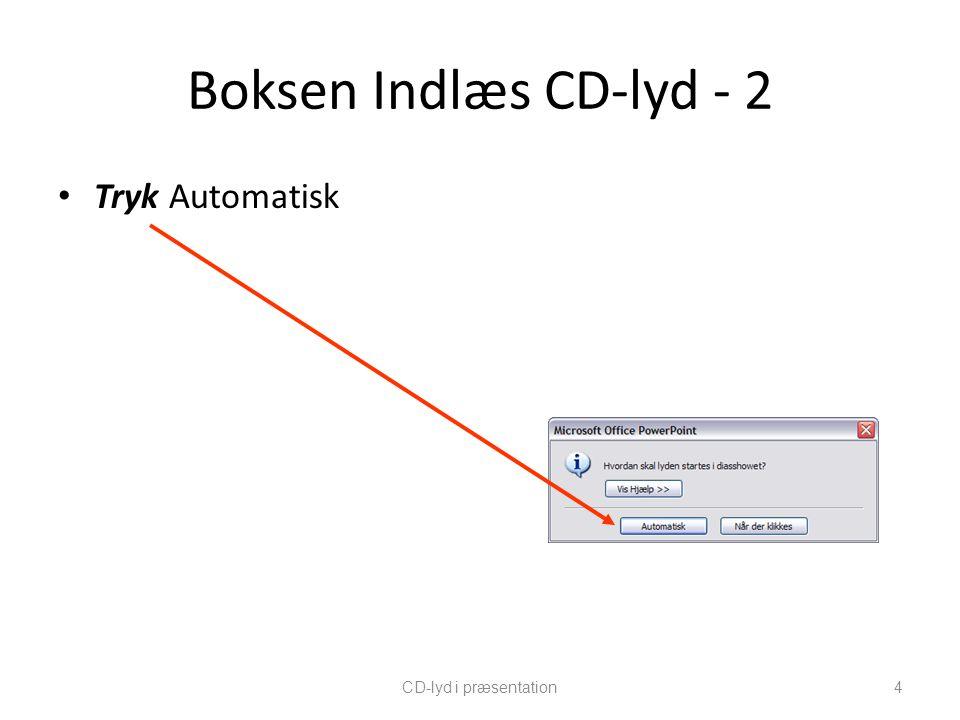 Boksen Indlæs CD-lyd - 2 Tryk Automatisk CD-lyd i præsentation