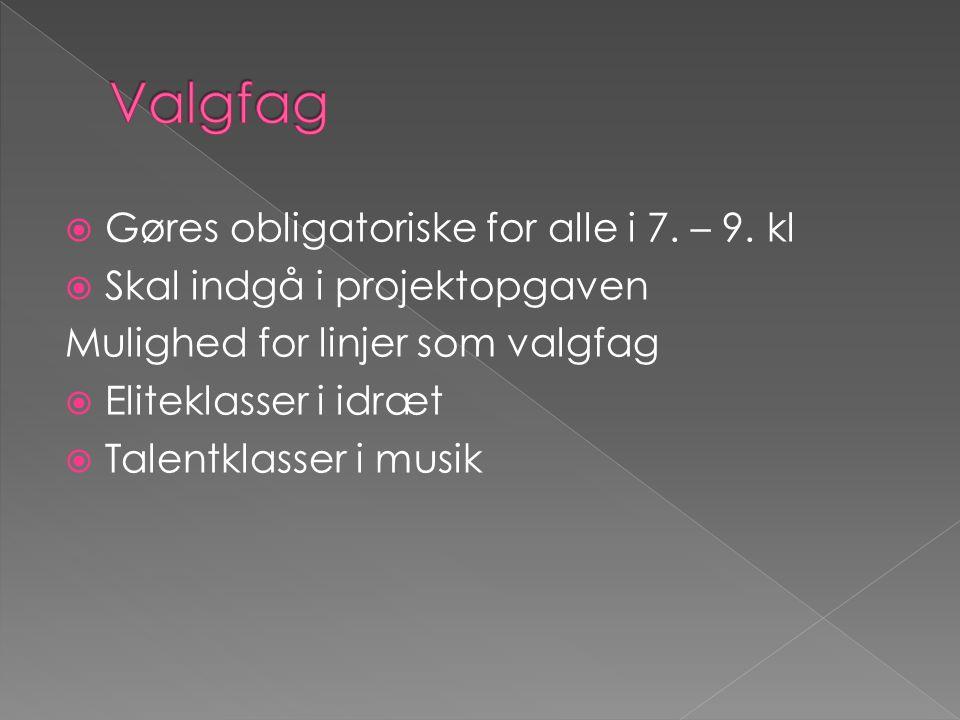 Valgfag Gøres obligatoriske for alle i 7. – 9. kl