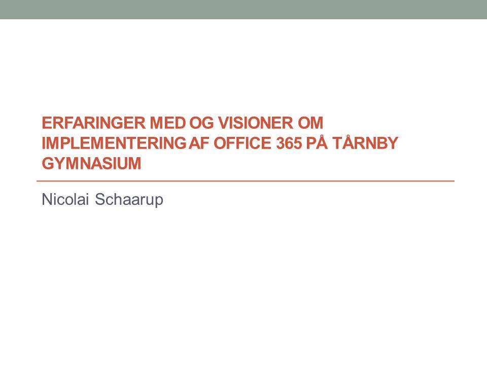 Erfaringer med og visioner om implementering af Office 365 på Tårnby Gymnasium