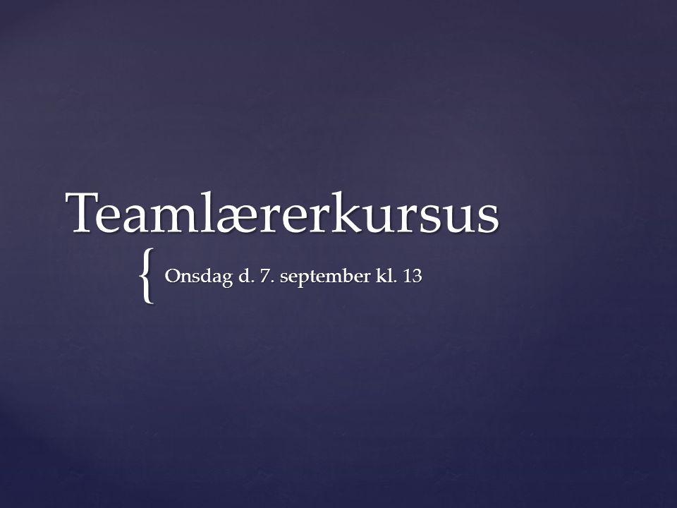 Teamlærerkursus Onsdag d. 7. september kl. 13