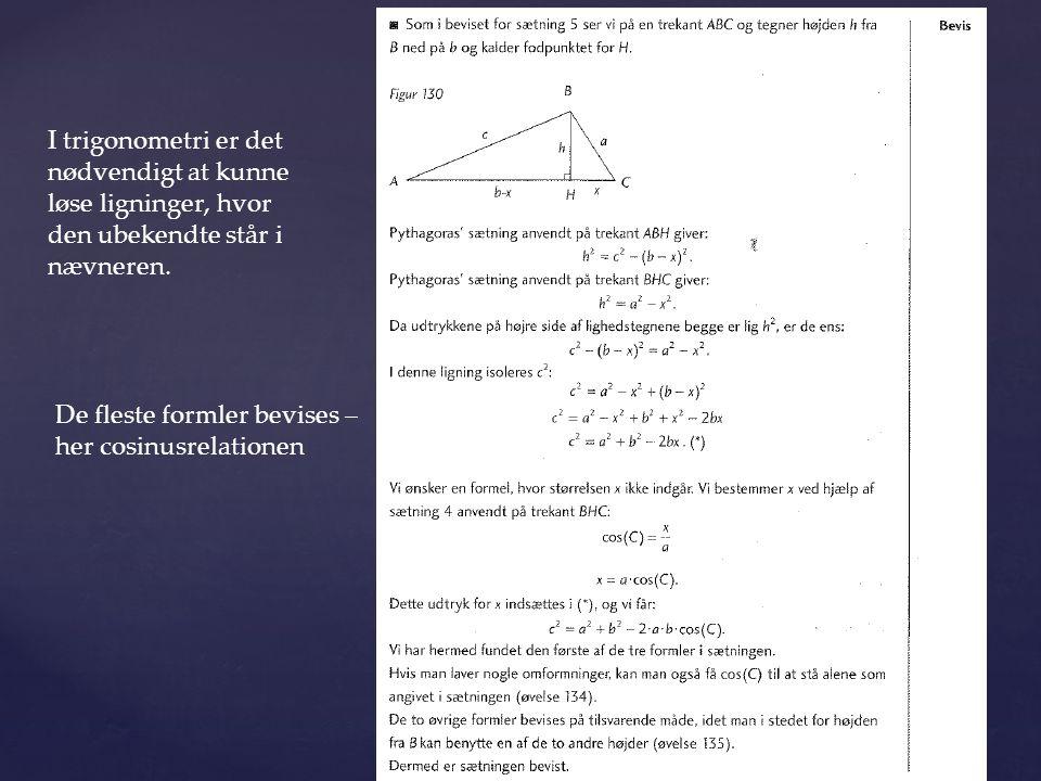 I trigonometri er det nødvendigt at kunne løse ligninger, hvor den ubekendte står i nævneren.