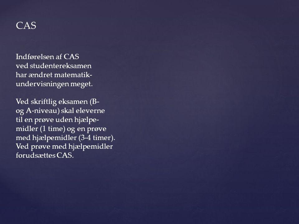 CAS Indførelsen af CAS ved studentereksamen har ændret matematik- undervisningen meget.