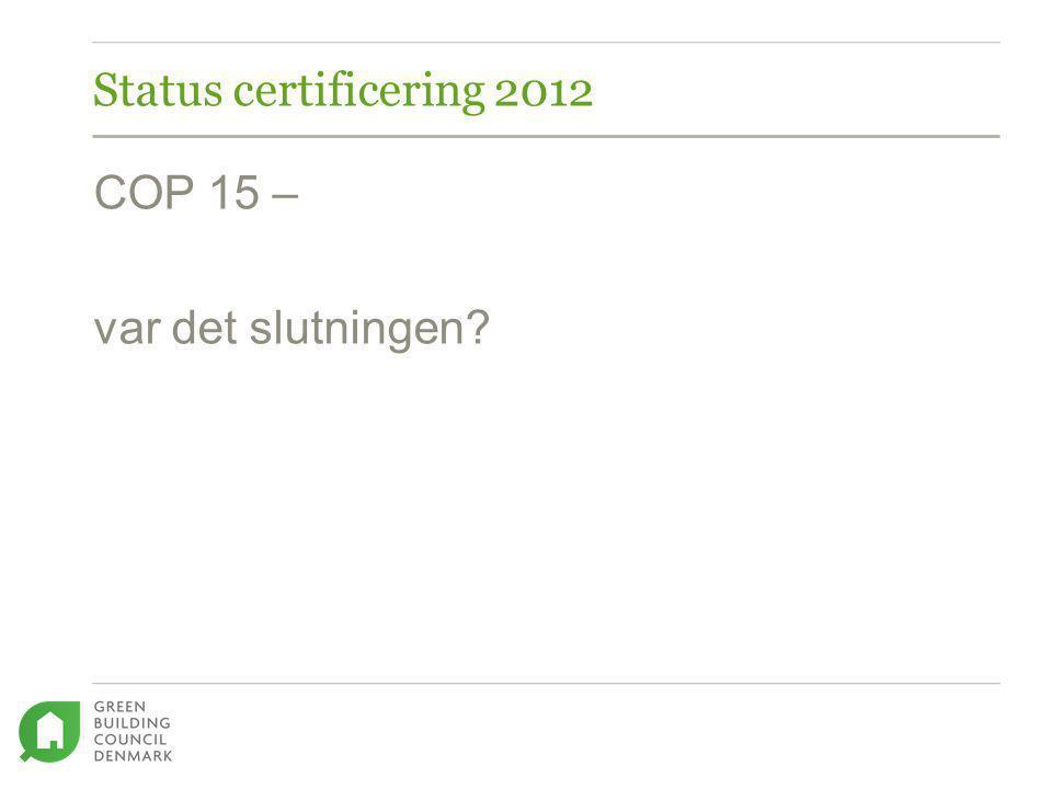Status certificering 2012 COP 15 – var det slutningen