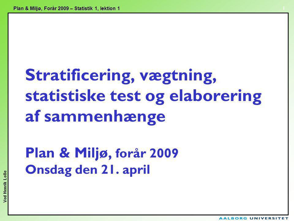 Stratificering, vægtning, statistiske test og elaborering af sammenhænge Plan & Miljø, forår 2009 Onsdag den 21.