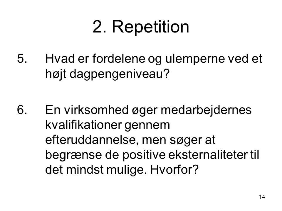 2. Repetition 5. Hvad er fordelene og ulemperne ved et højt dagpengeniveau