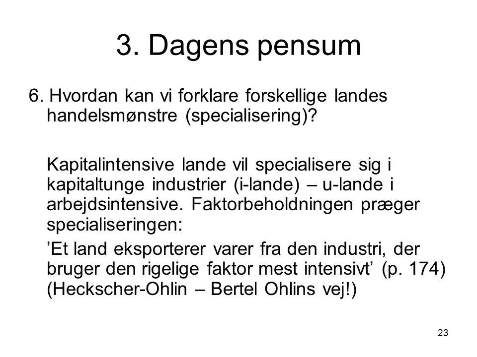 3. Dagens pensum 6. Hvordan kan vi forklare forskellige landes handelsmønstre (specialisering)