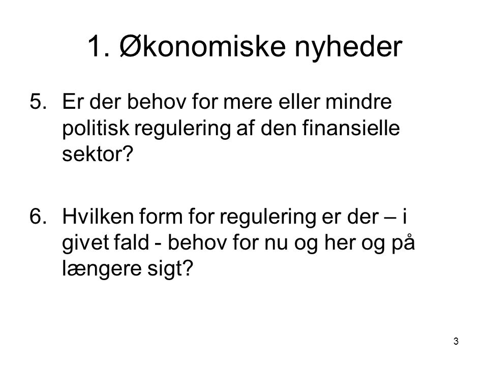 1. Økonomiske nyheder 5. Er der behov for mere eller mindre politisk regulering af den finansielle sektor