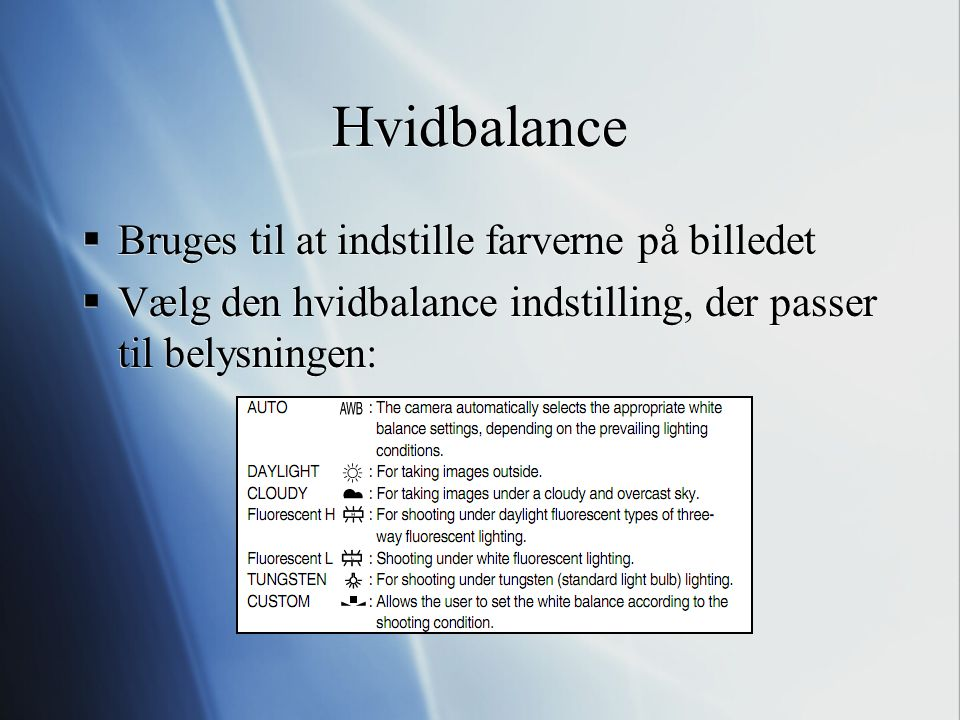 Hvidbalance Bruges til at indstille farverne på billedet
