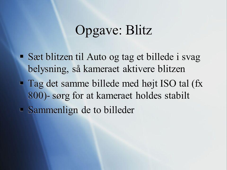 Opgave: Blitz Sæt blitzen til Auto og tag et billede i svag belysning, så kameraet aktivere blitzen.