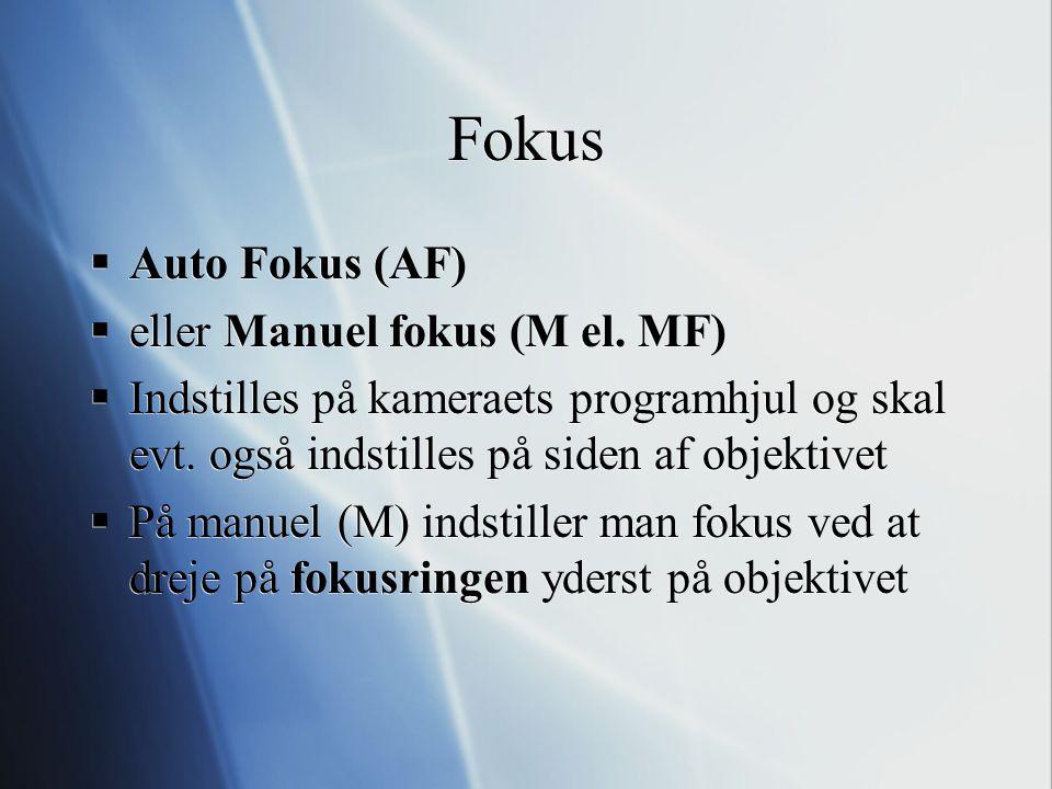 Fokus Auto Fokus (AF) eller Manuel fokus (M el. MF)