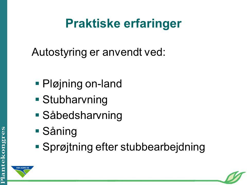 Praktiske erfaringer Autostyring er anvendt ved: Pløjning on-land