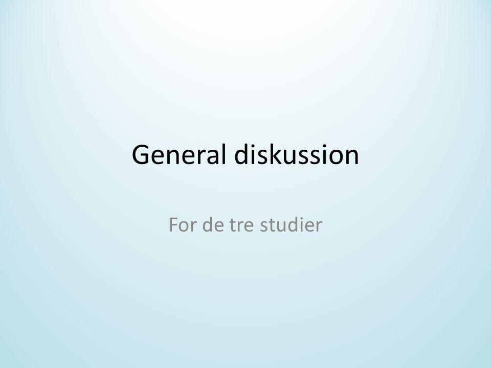General diskussion For de tre studier