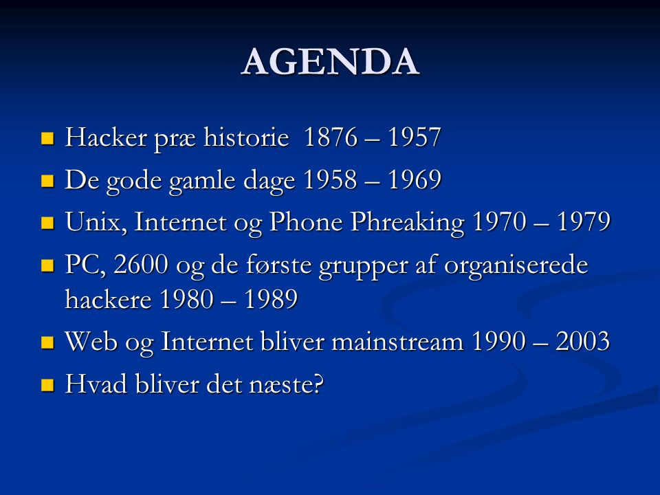 AGENDA Hacker præ historie 1876 – 1957 De gode gamle dage 1958 – 1969