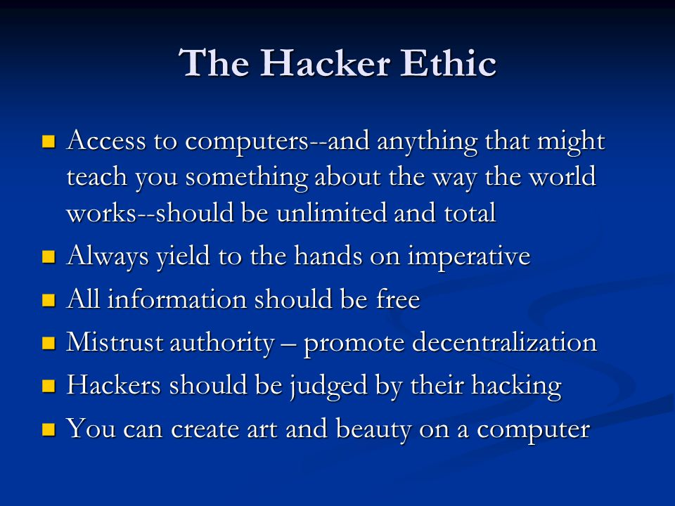 The Hacker Ethic Access to computers--and anything that might teach you something about the way the world works--should be unlimited and total.