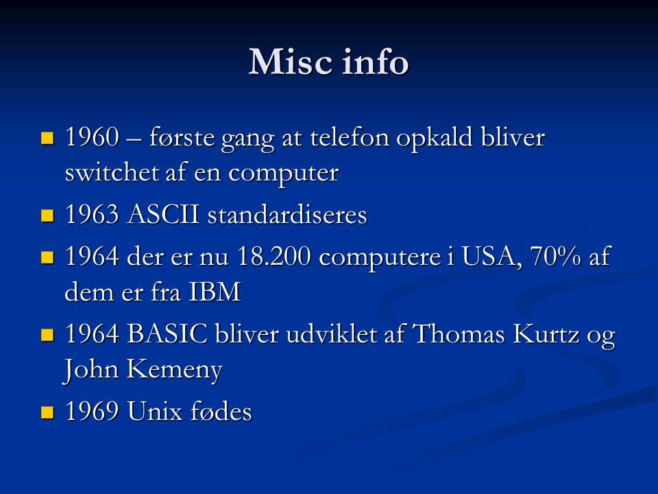 Misc info 1960 – første gang at telefon opkald bliver switchet af en computer. 1963 ASCII standardiseres.