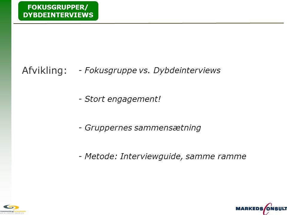 Afvikling: - Fokusgruppe vs. Dybdeinterviews - Stort engagement!