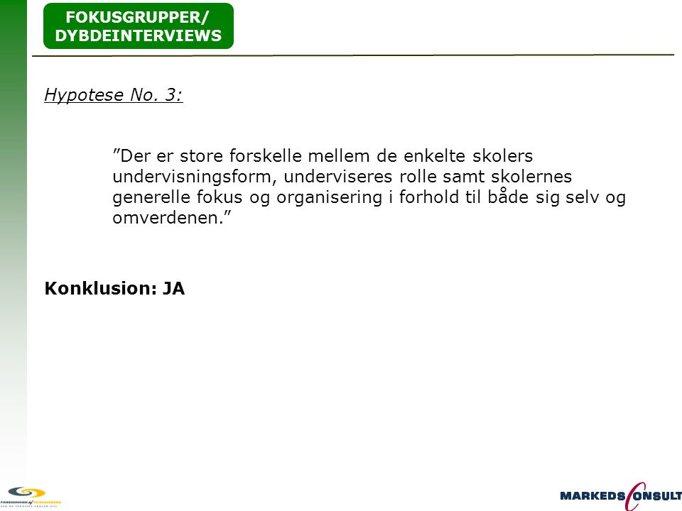 FOKUSGRUPPER/ DYBDEINTERVIEWS. Hypotese No. 3: