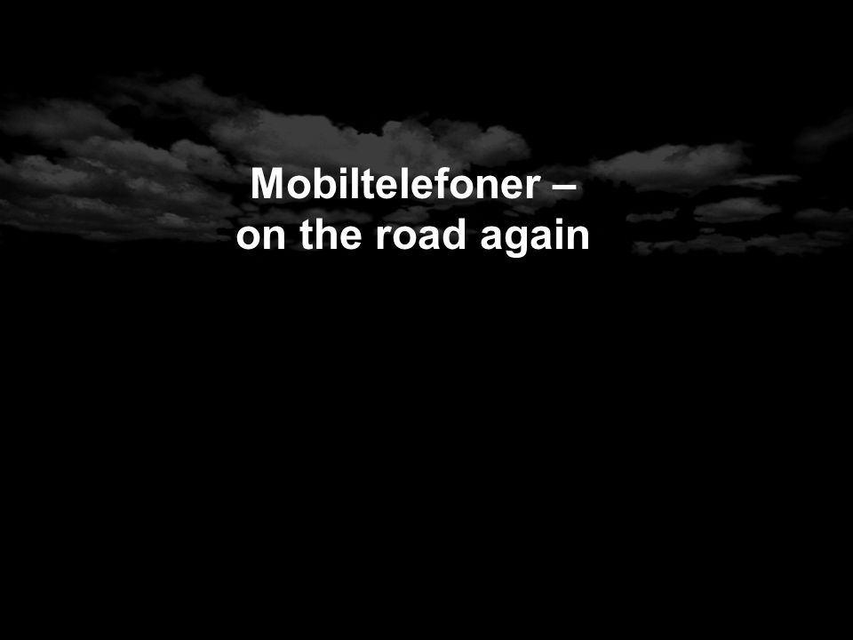Mobiltelefoner – on the road again