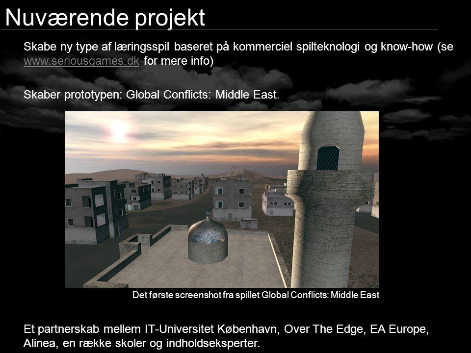 Nuværende projekt Skabe ny type af læringsspil baseret på kommerciel spilteknologi og know-how (se www.seriousgames.dk for mere info)