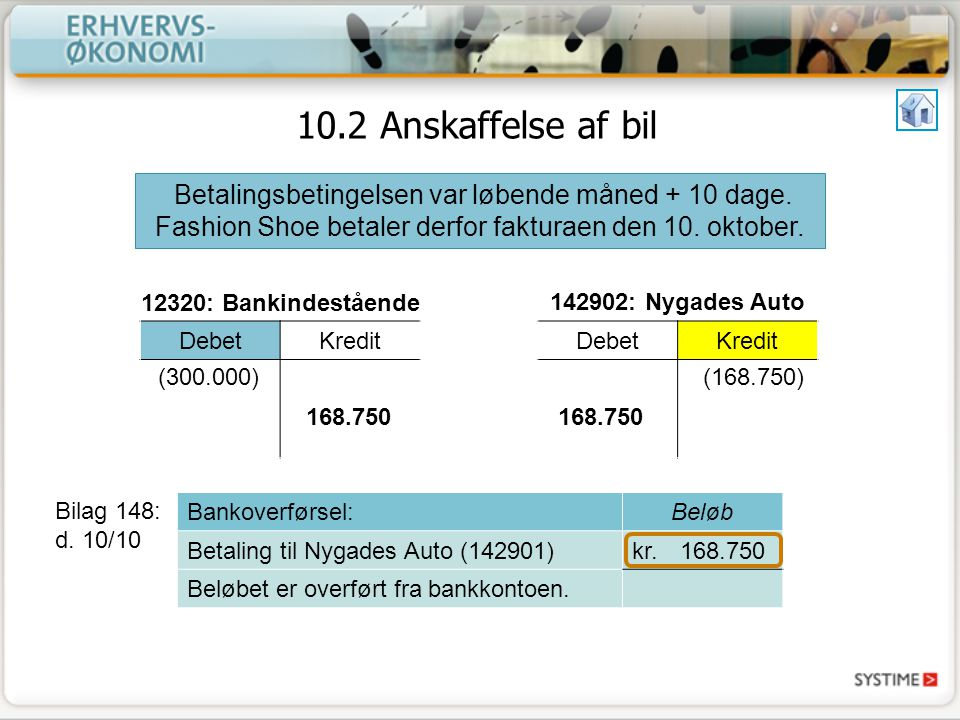 10.2 Anskaffelse af bil Betalingsbetingelsen var løbende måned + 10 dage. Fashion Shoe betaler derfor fakturaen den 10. oktober.