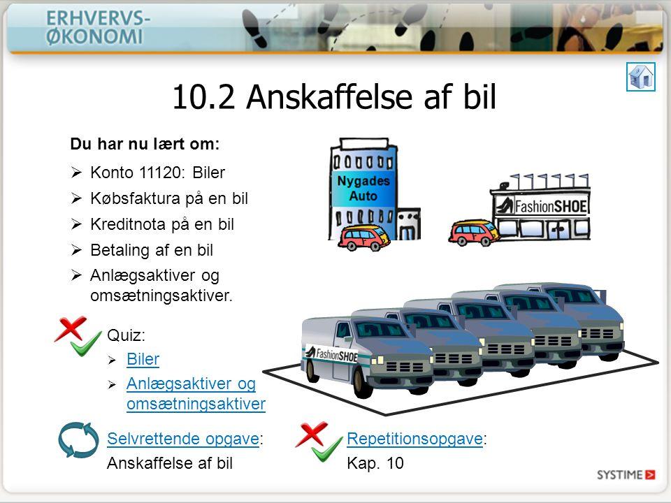 10.2 Anskaffelse af bil Du har nu lært om: Konto 11120: Biler