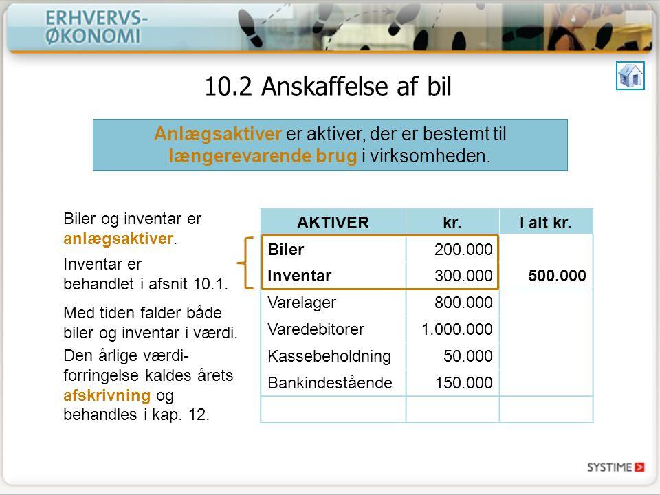 10.2 Anskaffelse af bil Anlægsaktiver er aktiver, der er bestemt til længerevarende brug i virksomheden.