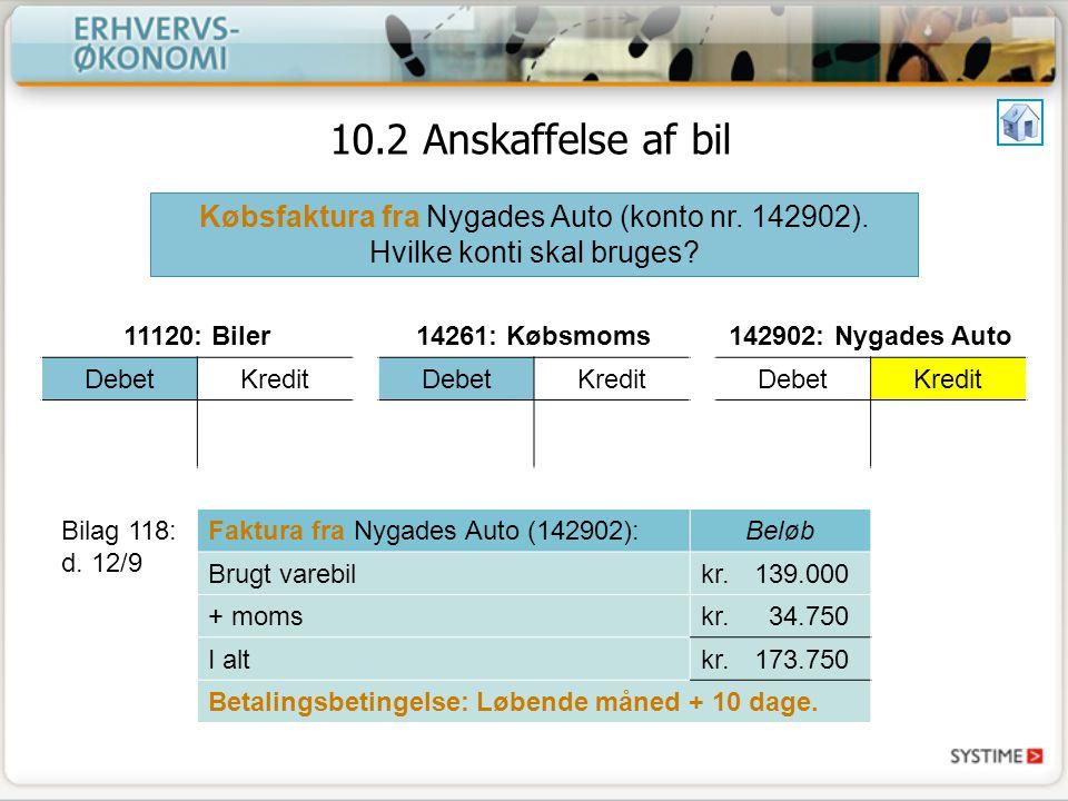 10.2 Anskaffelse af bil Købsfaktura fra Nygades Auto (konto nr. 142902). Hvilke konti skal bruges