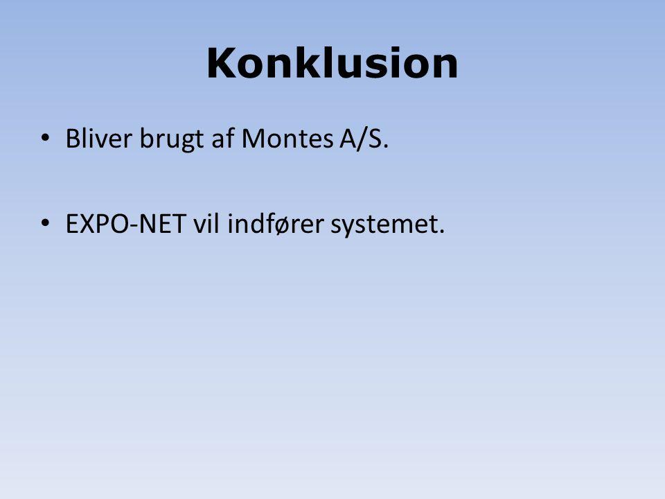 Konklusion Bliver brugt af Montes A/S. EXPO-NET vil indfører systemet.