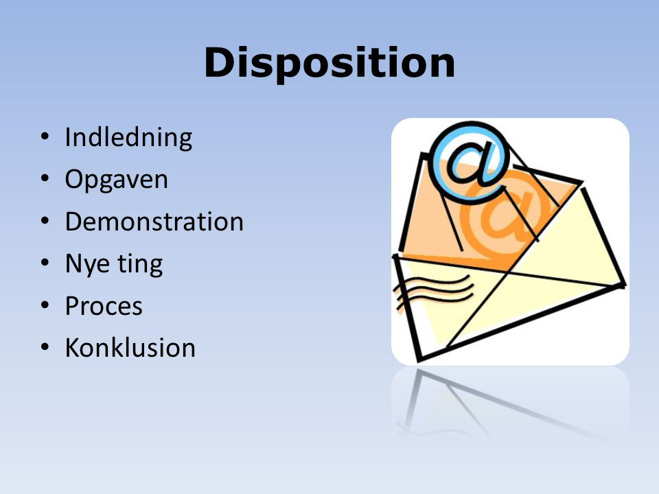 Disposition Indledning Opgaven Demonstration Nye ting Proces