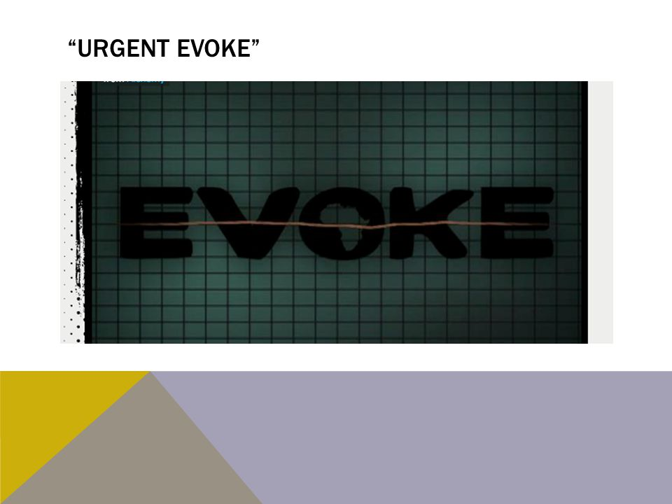 Urgent evoke