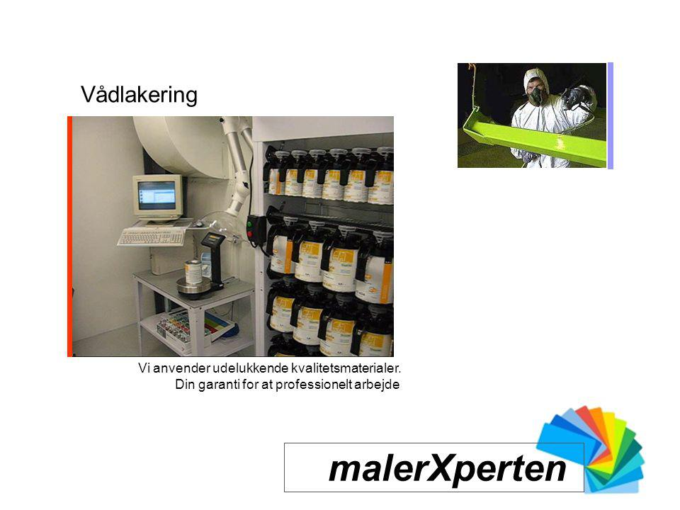 malerXperten Vådlakering Vi anvender udelukkende kvalitetsmaterialer.