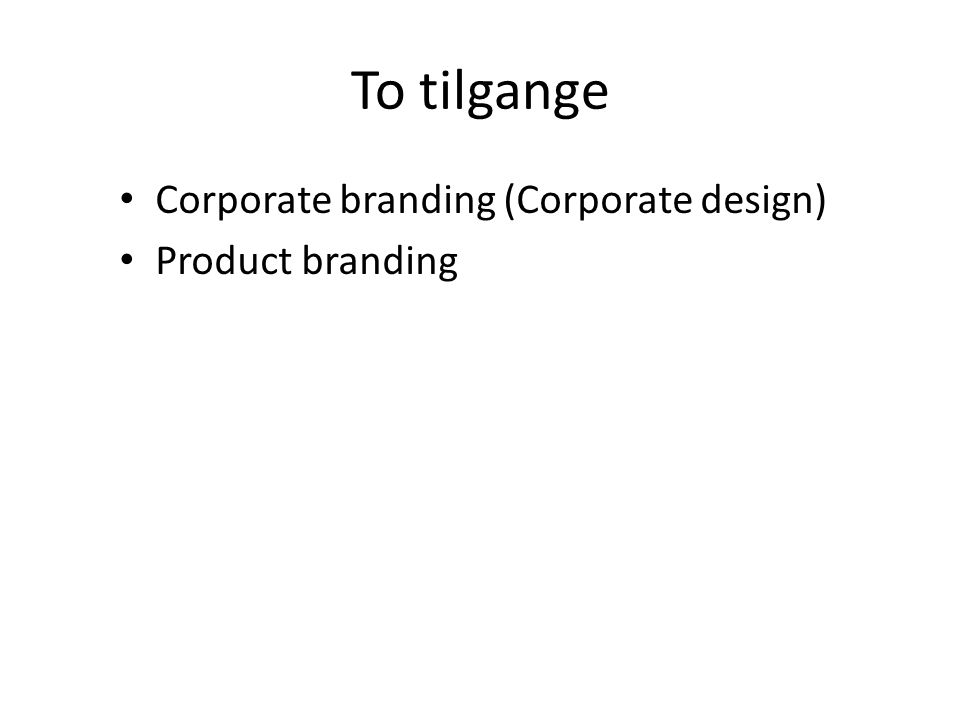To tilgange Corporate branding (Corporate design) Product branding