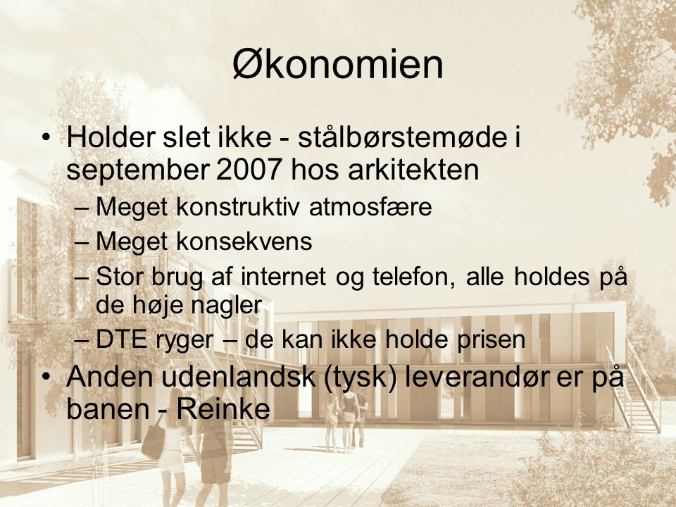 Økonomien Holder slet ikke - stålbørstemøde i september 2007 hos arkitekten. Meget konstruktiv atmosfære.