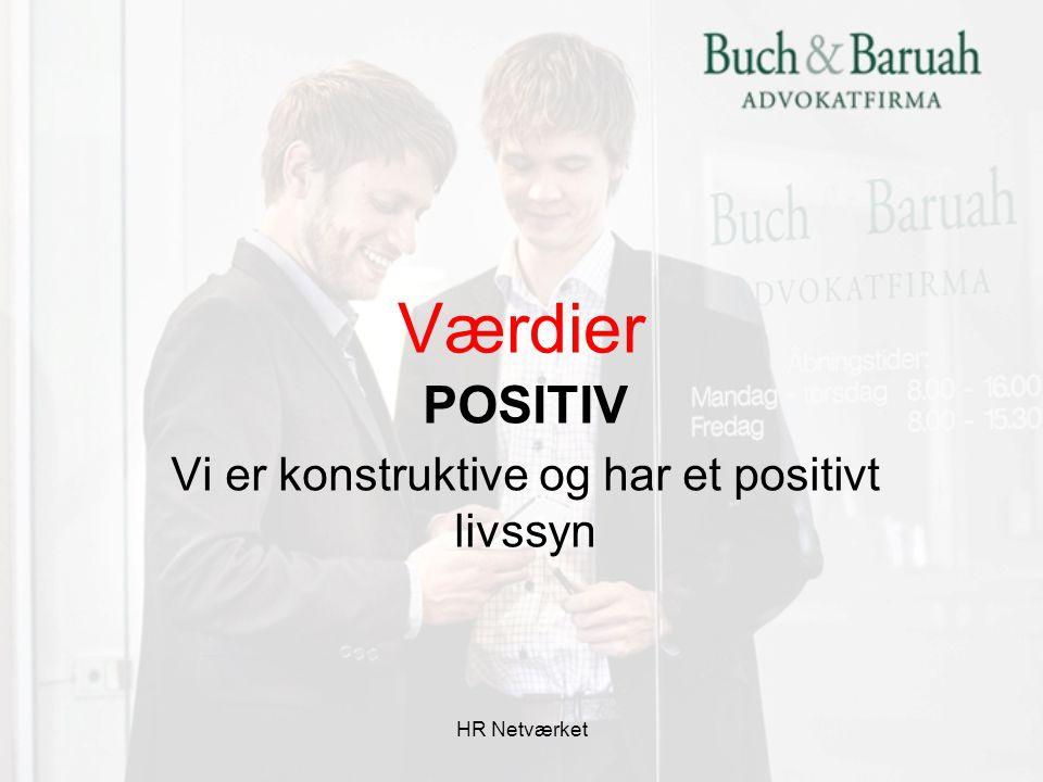 POSITIV Vi er konstruktive og har et positivt livssyn
