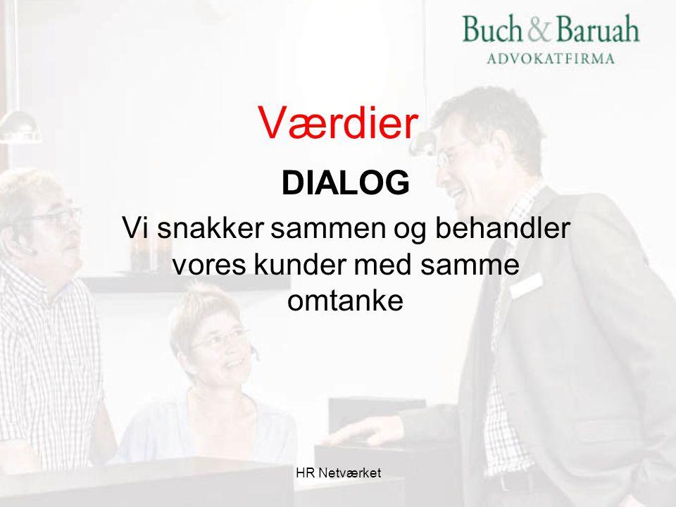 DIALOG Vi snakker sammen og behandler vores kunder med samme omtanke