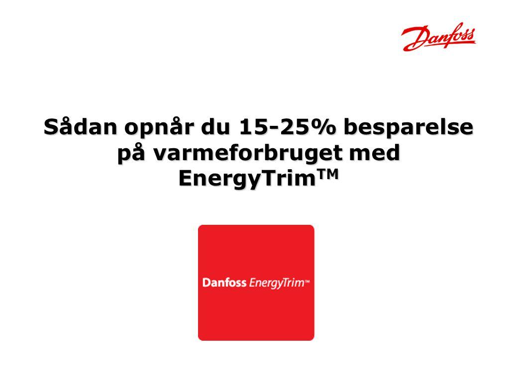 Sådan opnår du 15-25% besparelse på varmeforbruget med EnergyTrimTM