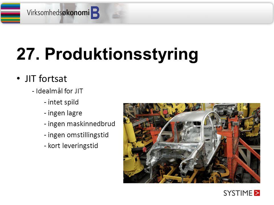 27. Produktionsstyring JIT fortsat - Idealmål for JIT - intet spild