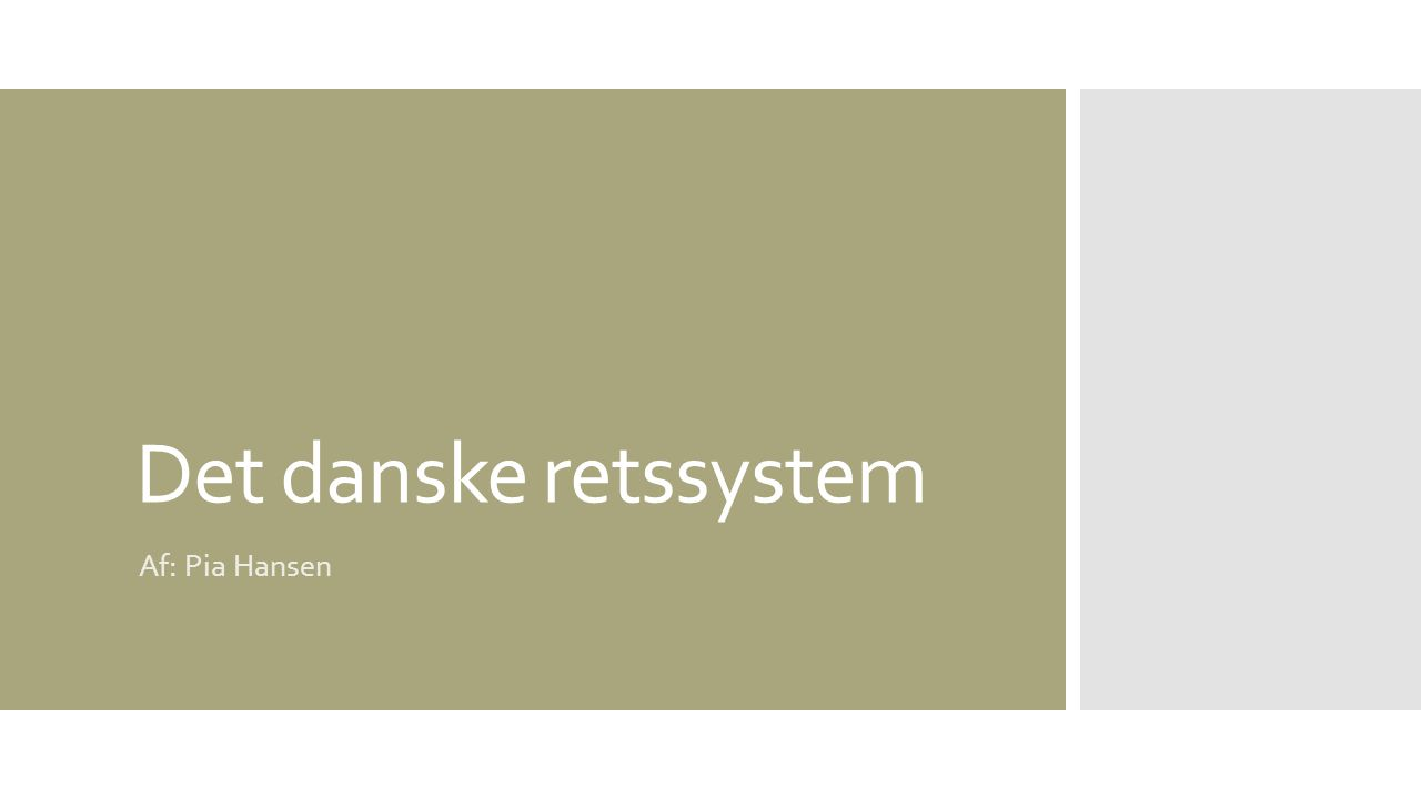 Det danske retssystem Af: Pia Hansen