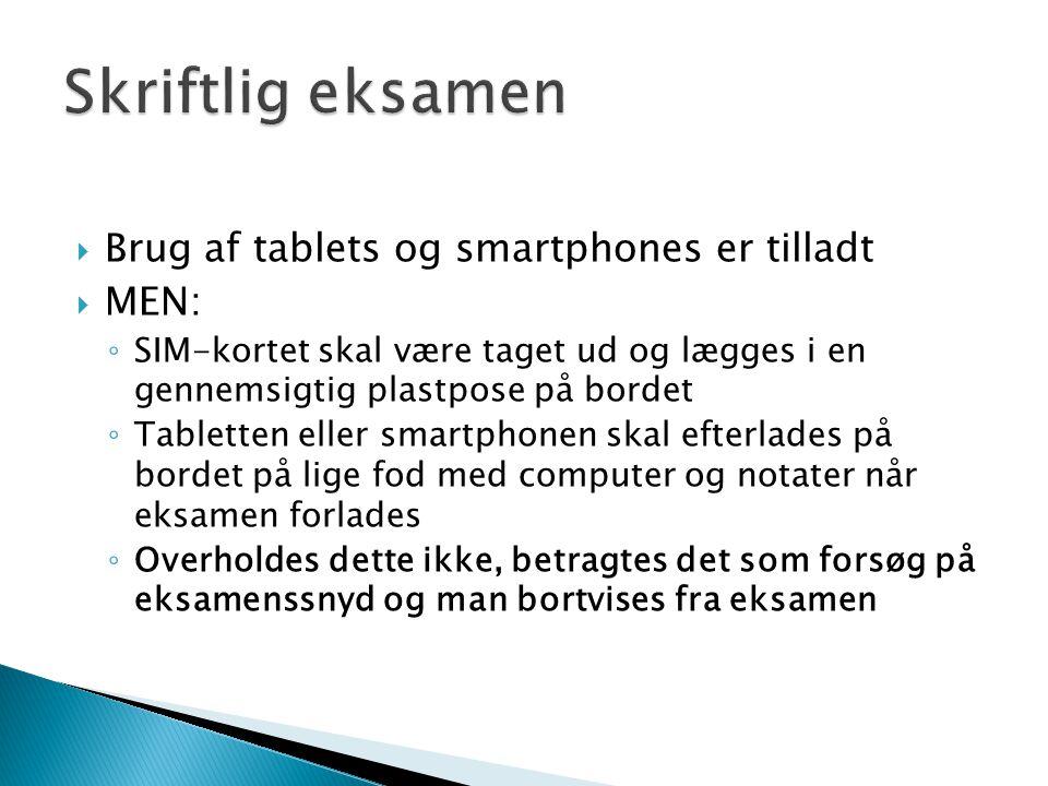 Skriftlig eksamen Brug af tablets og smartphones er tilladt MEN: