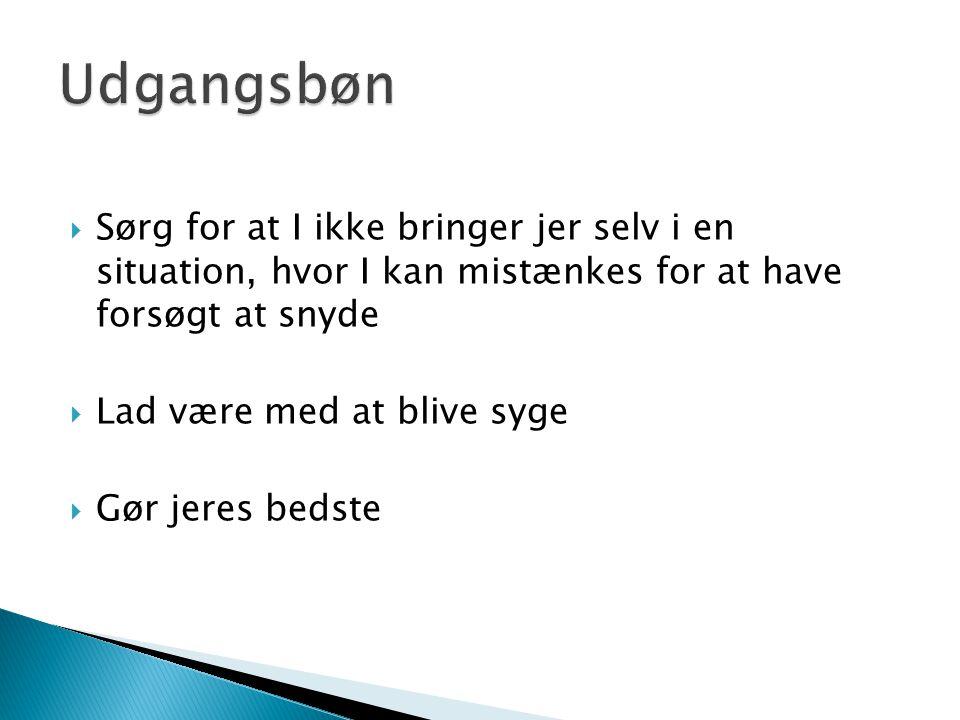 Udgangsbøn Sørg for at I ikke bringer jer selv i en situation, hvor I kan mistænkes for at have forsøgt at snyde.