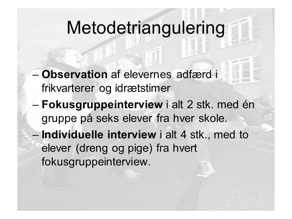 Metodetriangulering Observation af elevernes adfærd i frikvarterer og idrætstimer.