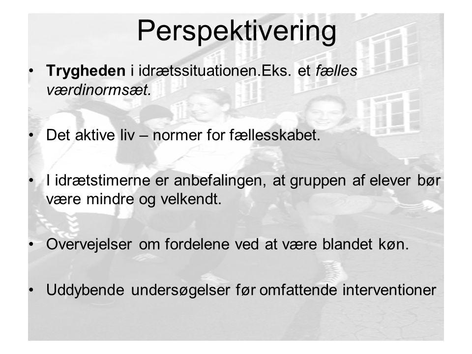Perspektivering Trygheden i idrætssituationen.Eks. et fælles værdinormsæt. Det aktive liv – normer for fællesskabet.
