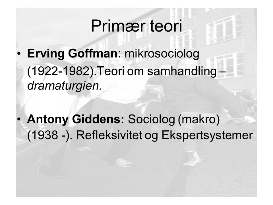 Primær teori Erving Goffman: mikrosociolog