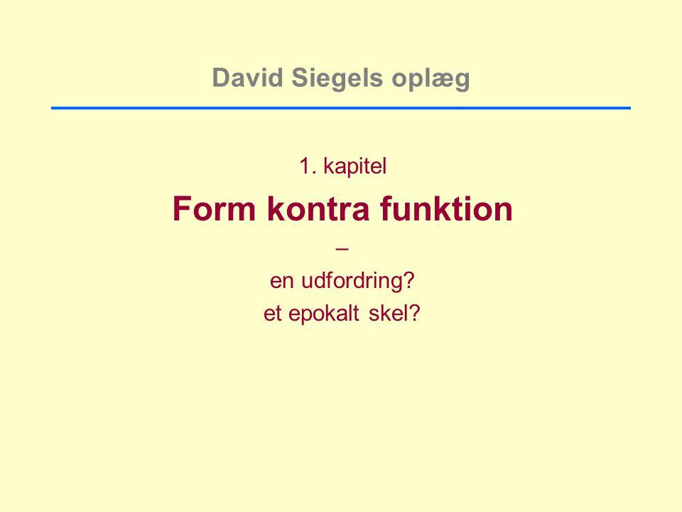 Form kontra funktion David Siegels oplæg 1. kapitel – en udfordring