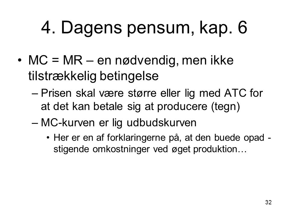 4. Dagens pensum, kap. 6 MC = MR – en nødvendig, men ikke tilstrækkelig betingelse.