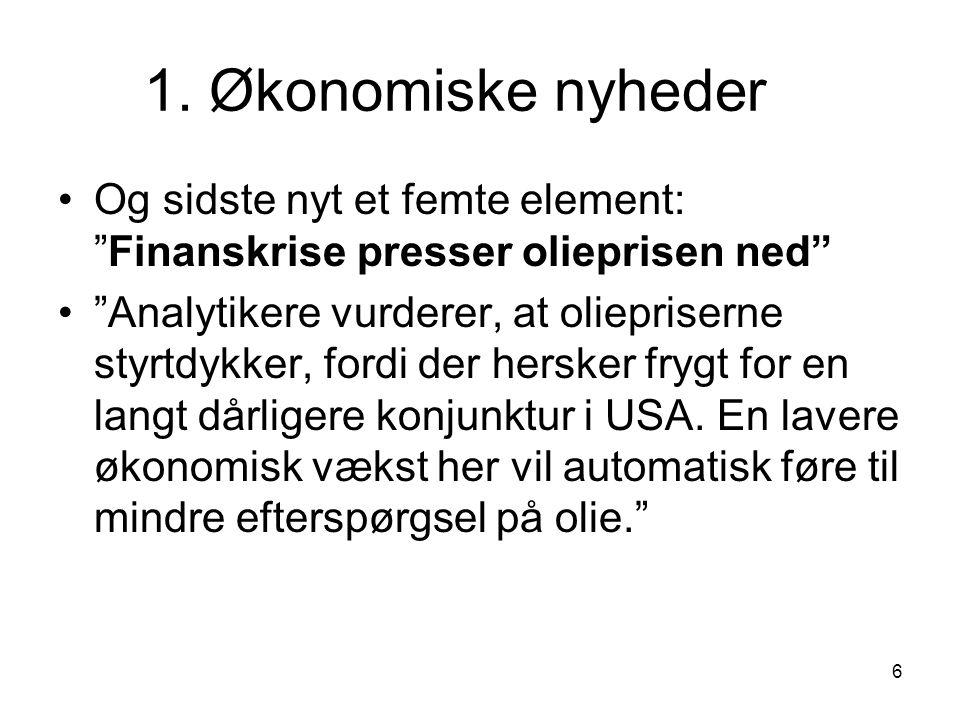 1. Økonomiske nyheder Og sidste nyt et femte element: Finanskrise presser olieprisen ned