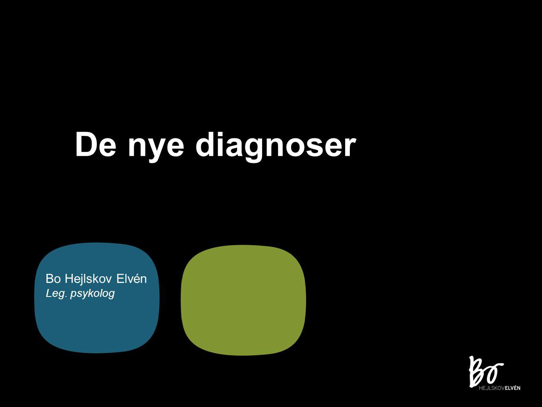 De nye diagnoser Bo Hejlskov Elvén Leg. psykolog