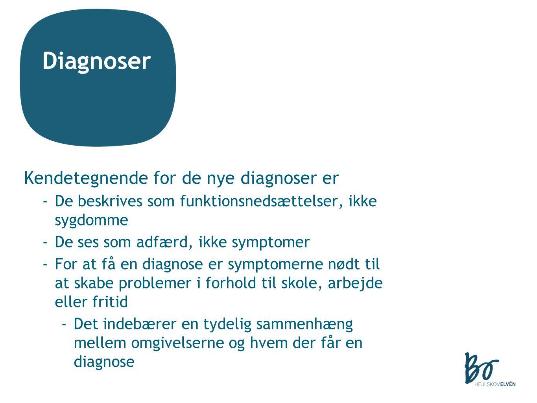 Diagnoser Kendetegnende for de nye diagnoser er